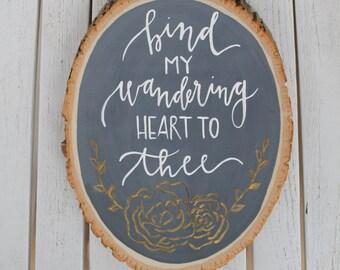 Bind my wandering heart to thee wood slice