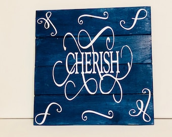 CHERISH.  This sign is a must have.  Very heart warming! Something everyone will enjoy!  If you have simething to cherish then let it be it!