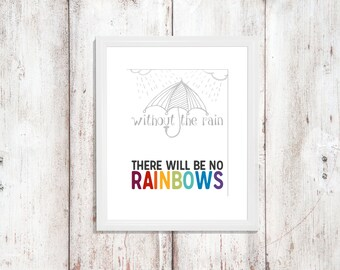 Without the Rain There Will Be No Rainbows | Nursery Art | Subway Art | Wall Art | Quote | 5x7 | 8x10 | 11x14 | 16x20