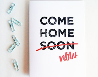 Come Home Now Greeting Card, long distance boyfriend gift, boyfriend gift, long distance boyfriend card