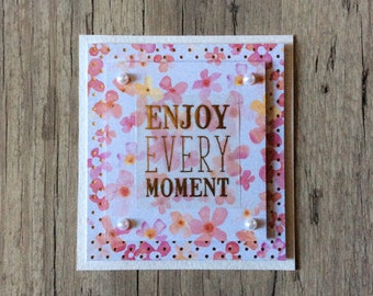 Enjoy every moment - greeting pink card - 3D card - handmade card - card for her - for girlfriend - for girl