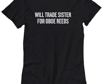 Funny Oboe Shirt - Oboist Gift Idea - Oboe Present - Will Trade Sister For Oboe Reeds - Women's Tee