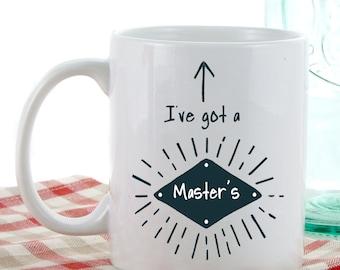 Graduate Gifts | I've Got a Masters Mug | Coffee Mugs | Tea Mugs | Graduation Gift Ideas
