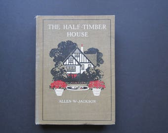 The Half Timber House Book // Antique Home Design Architecture Book Allen W. Jackson 1912 Photographs, Illustrations, English Homes