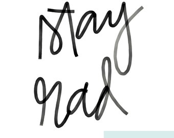 Stay Rad - Printable Hand-lettered Wall Decor - Instant Digital Download -