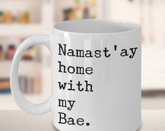 Valentine's Day Gifts - Namast'ay Home With My Bae Coffee Cup Girlfriend Gift Boyfriend Gift Cute Mug Valentine's Day Gift