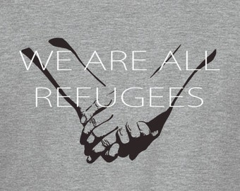 Refugees Welcome , we are all refugees t-shirt