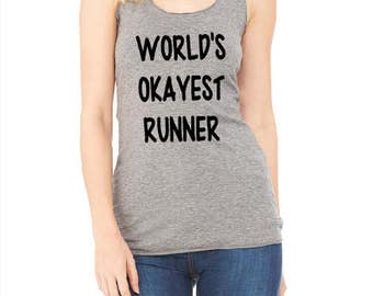 World's Okayest Runner Tank Top ~ WORLD'S OKAYEST RUNNER Shirt ~ Funny Running Shirt ~Women's Running Tank ~ Funny Exercise Tank