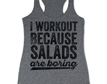 I Workout Because Salads Are Boring Tank. Funny Fitness Tank. Racerback Tanks for Women. Gym Tank.