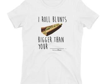 Women's I Roll Blunts Bigger Than Your T-shirt