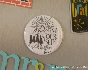 Find Yourself Another Beer - MAGNET style button