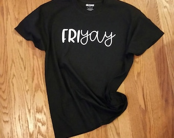 Fri yay Tshirt, Friday Tshirt, YAY Friday T shirt, Weekend Tshirt