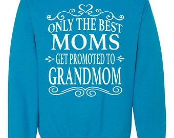 Only The Best Moms Get Promoted To Grandmom - Crewneck Sweatshirt - Grandmom Gift
