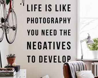 Life is like photography - You need the negatives to develop, Large Inspirational Wall Quotes Wall Words Photography Wall Decal WAL-2255