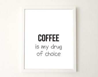 Printable kitchen art Coffee is my drug of choice instant download poster