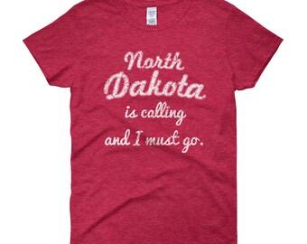 North Dakota is calling and I must go, North Dakota shirt, funny gift, travel shirt, vacation shirt, Peace Garden State, ND, Women's t-shirt
