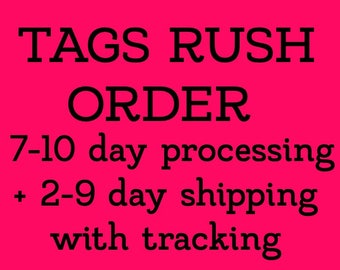 TAG RUSH ORDER 7-10 day processing + 2-9 day shipping with tracking