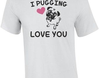 I Pugging Love You Shirt