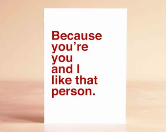 Husband Fathers Day Card - Best Friend Card - Anniversary Card - Funny Valentine Card - Because you're you and I like that person.