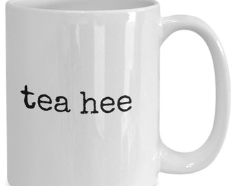 Tea Hee - Funny Cup for Tea (or Coffee) Drinkers - Silly Ceramic Gift Mug