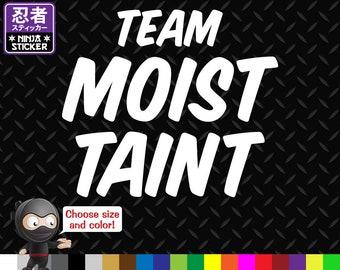 Team Moist Taint Vinyl Decal