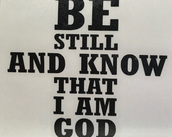 Be Still And Know That I Am God Vinyl Decal Sticker/Be Still/Vinyl/Decal/Sticker/Yeti Decal/Yeti Sticker