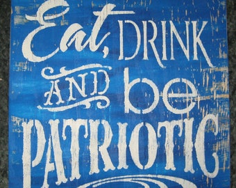 Eat, Drink and be Patriotic.../shabby chic/ primitive//gift/family/4th/patriotic/holiday/America