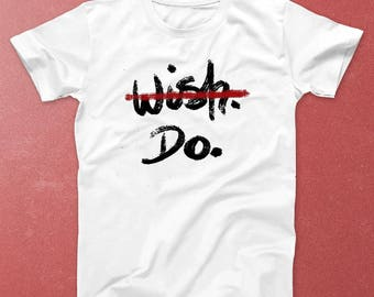 Wish Do T-shirt, Wish Do men T-shirt, Wish Do women T-shirt, Men clothing, Women clothing, Motivation, Hipster T-shirt, Phylosophy, Life