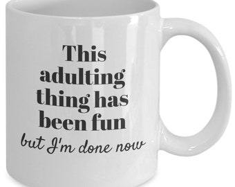 This adulting thing has been fun but i'm done now