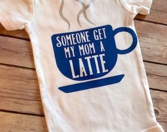 Someone Get My Mom A Latte Bodysuit, Long Sleeve Short Sleeve- Coffee, Mother, Baby Shower, Bodysuit, Shirt, Newborn, 3, 6, 9, 12, 18 months