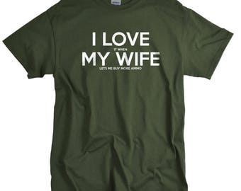Gun Gifts for Husband - Guns Tshirt - Gift for Men - I Love It When My Wife Lets Me Buy More Ammo - Gun T Shirt