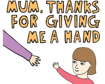 Mothers Day Card - Thanks For Giving Me A Hand - GIRL VERSION
