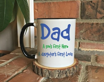 Dad  mug a Son's First Hero, a Daughter's First Love mug , Fathers Day Gift, Dad Birthday Present, Daddy Daughter gift, Father Son gift