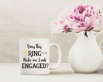 Engagement mug, engagement gift, ring make me, look engaged, bridal shower gift, bride to be gift, gift for bride, future bride
