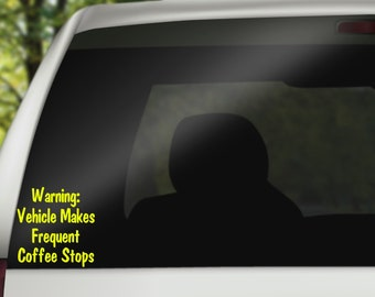Warning : vehicle makes frequent coffee stops decal, coffee car decal, coffee warning label decal, funnyy coffee decal, coffee lover decal