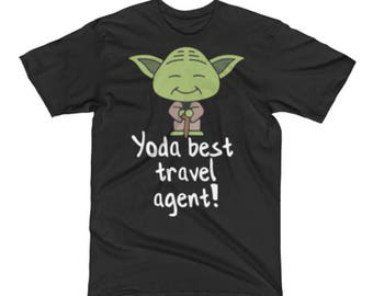 Travel Agent T Shirts - Travel Agent  Gift - Travel Agent Tees - Best Yoda Travel Agent  Pun Tee Shirt - Star Wars Shirt For A Travel Agent