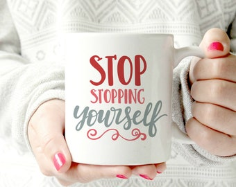 stop stopping yourself. Small steps every day. Ceramic Mug - motivational mug. sports mug. diet motivation. exercise reminder