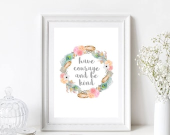 Have Courage and be Kind - floral wreath/Nursery/Child's Girls Bedroom/Home Print/Quote