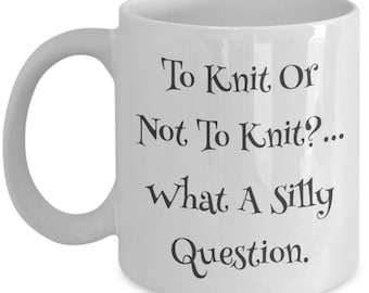Knitting Mug - Funny To Knit or Not Coffee Tea Cup