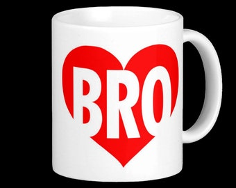 Bro Mug - Valentine's Day Gift / or just to say I love you!