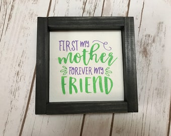 First my Mother forever my Friend, Mother's day gift, wood sign, framed sign, hand painted sign, mom, rustic decor, chubby chic, country