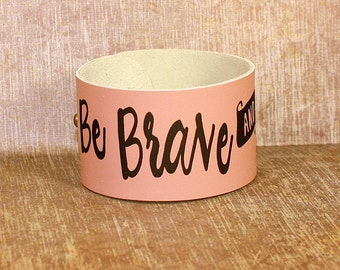 Be Brave and Be Kind Cuff - Leather and Vinyl Bracelet - Light Pink and Black