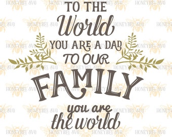 To The World You Are A Dad svg Fathers Day svg Father svg You are the world svg Fathers Day gift svg Silhouette svg Cricut svg eps jpg dxf