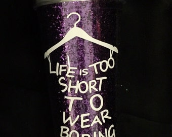 Life is Too Short To Wear Boring Clothes 22 ounce Double Wall Glitter Tumbler // Purple Glitter filled tumbler // Hot or Cold Cup