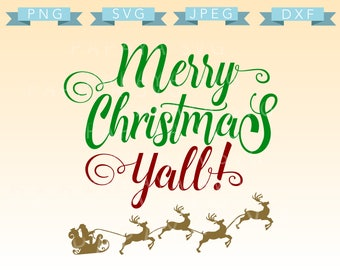 Merry Christmas Yall! Cut File - SVG, PNG, JPEG, dxf - Cricut, Sihouette Cameo, Christmas, holiday, script, quote, Santa, reindeer, sleigh