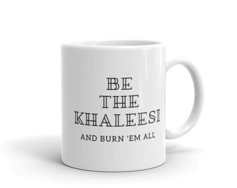 Be The Khaleesi || Quotes || White & Glossy || Coffee Mug