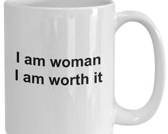 I am woman i am worth it - coffee mug gift for her