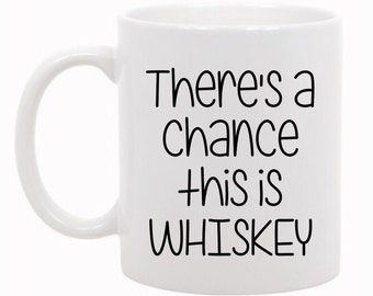 There's a Chance This Is Whiskey, Drinking Mug, Funny Mug, Funny Gift Idea, Drinking Gift, Gift For Friend, Boss Gift, Whiskey Mug, Whiskey