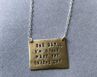 One Day I'm Gonna Make The Onions Cry Hand-stamped Copper Necklace