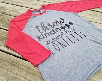 Throw Kindness Around Like Confetti - More Color Options Available